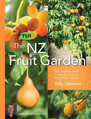 Tui New Zealand Fruit Garden : The complete guide to growing fruit and nuts in New Zealand