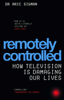 Remotely Controlled : How Television is Damaging Our Lives