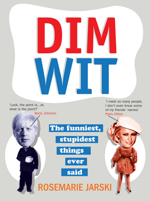 Dim Wit : the funniest, stupidest things ever said