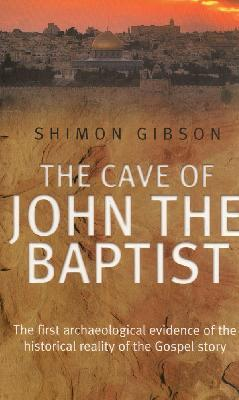 The Cave of John the Baptist : The first archeological evidence of the historical reality of the Gospel story