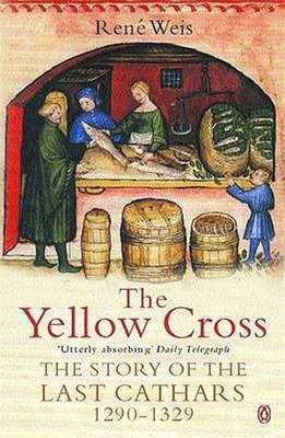 The Yellow Cross: The Story of the Last Cathars, 1290-1329