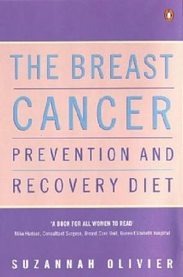 Breast Cancer Prevention & Recovery Diet: A Survivor's Guide