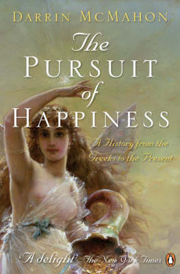 The Pursuit of Happiness : A History from the Greeks to the Present