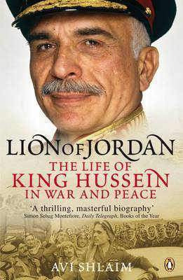 The Lion of Jordan: The life of King Hussein in war and peace