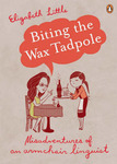 Biting the Wax Tadpole : Misadventures of an armchair linguist