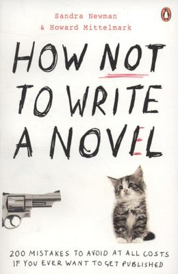 How NOT to Write a Novel : 200 Mistakes to Avoid at All Costs If You Ever Want to Get Published