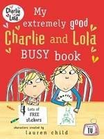 My Extremely Good Charlie and Lola Busy Book