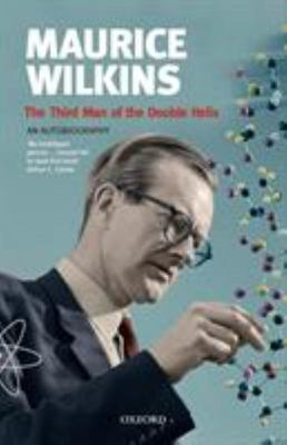 Maurice Wilkins - The Third Man of the Double Helix