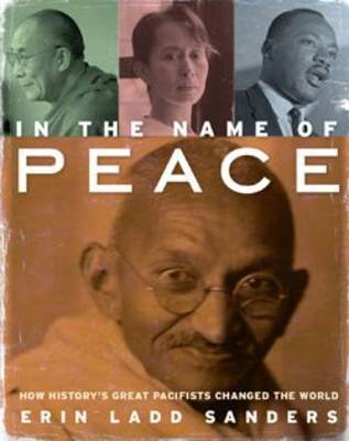In the Name of Peace: How History's Great Pacifists Changed the World