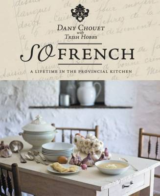 So French: A Lifetime in the Provincial Kitchen