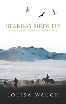 Hearing Birds Fly: a journey to outer Mongolia