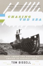 Chasing the Sea : Lost Among the Ghosts of Empire in Central Asia