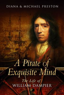 A Pirate of Exquisite Mind: The Life Of William Dampier, Explorer, Naturalist and Buccaneer