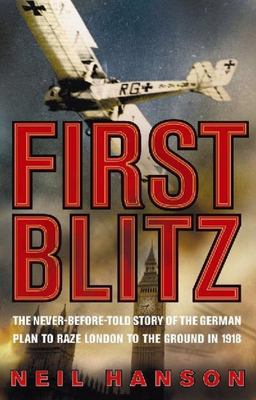First Blitz: The Never-Before-Told Story of the German Plan to Raze London to the Ground in 1918