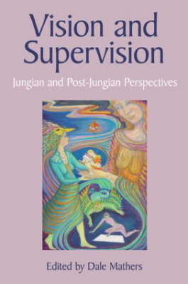 Vision and Supervision: Jungian and Post-Jungian Perspectives (2008)