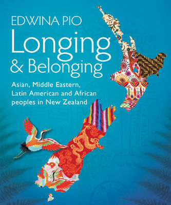 Longing & Belonging : Asian, Middle Eastern, Latin American and African peoples in New Zealand