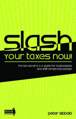 Slash Your Taxes Now ! The tax saver's a-z guide for businesses and self-employed people - out of print