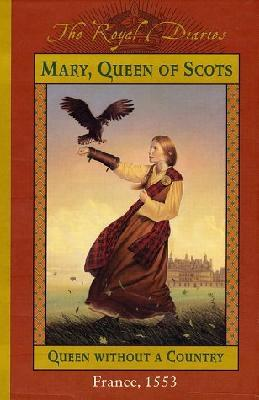 Mary, Queen of Scots (Royal Diaries)