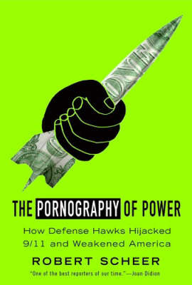 The Pornography of Power: How Defence Hawks Hijacked 9/11 and Weakened America