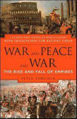 War and Peace and War :  The Rise and Fall of Empires