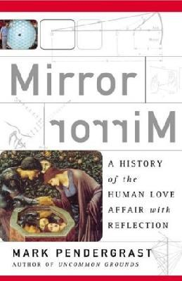 Mirror,Mirror: A History of the Human Love Affair with Reflection