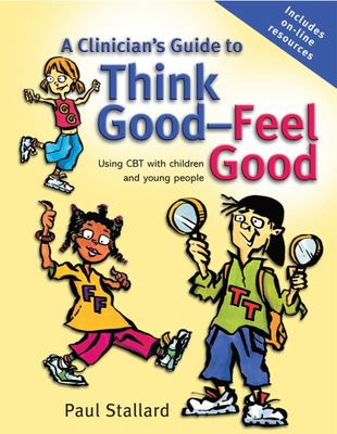 A Clinician's Guide to Think Good, Feel Good : Using CBT with Children and Young People