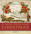 A New Zealand Christmas: Three Centuries of Kiwi Christmas  Celebrations From the Alexander Turnbull Library