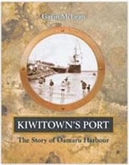 Kiwitown's Port : The Story of Oamaru's Harbour