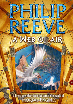A Web of Air (Fever Crumb: a Hungry Cities / Mortal Engines Prequel #2)