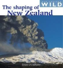 Shaping of New Zealand -  New Zealand Wild  O/P