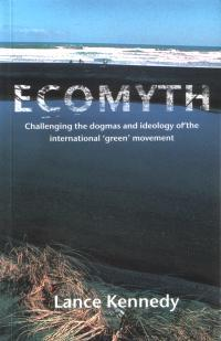 Ecomyth: Challenging the Dogmas and Ideology of the International 'green' Movement