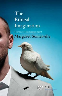 The Ethical Imagination : Journeys of the human spirit (CBC Massey Lectures series)