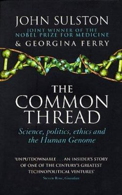 The Common Thread: Science, Politics, Ethics and the Human Genome