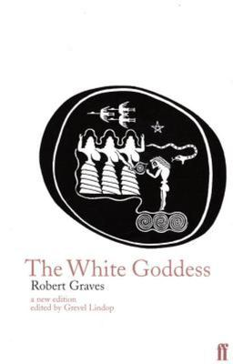 The White Goddess : A Historical Grammar of Poetic Myth  (4th edition 1997)