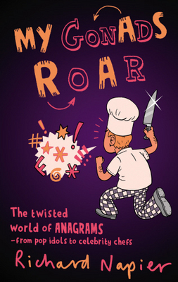 My Gonads Roar : What anagrams reveal about everyone