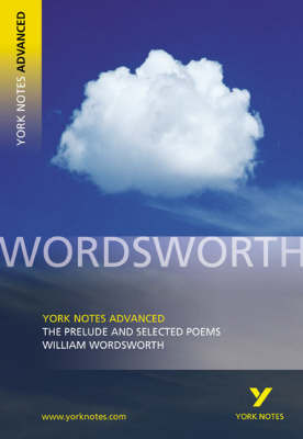 York Notes Advanced - Wordsworth: Selected Poems - Prelude (Books 1 & 2)