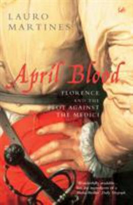 April Blood:Florence and the Plot Against the Medici