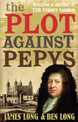 The Plot Against Pepys: Detection and Intrigue in Seventeenth-Century London