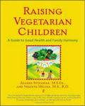 Raising Vegetarian Children : A Guide to Good Health and Family Harmony