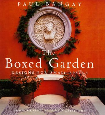 The Boxed Garden : Designs for Small Spaces