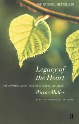 Legacy of the Heart : The Spiritual Advantages of a Painful Childhood