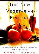The New Vegetarian Epicure : Menus--With 325 All-New Recipes--For Family and Friends
