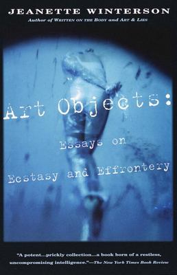 Art Objects : Essays on Ecstacy and Effrontery
