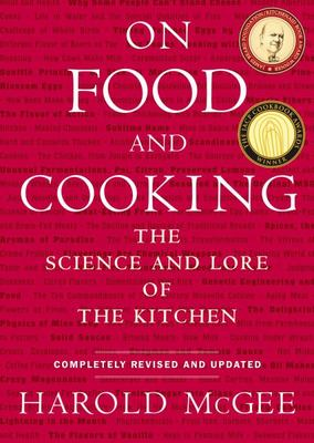 On Food and Cooking : Science an Lore of the Kitchen (revised & updated 2004)