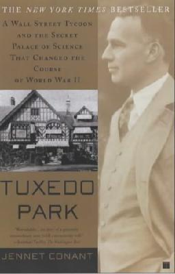 Tuxedo Park : The Wall Street Tycoon Who Changed the Course of World War II