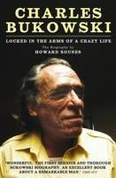 Charles Bukowski : Locked in the Arms of a Crazy Life