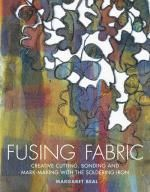 Fusing Fabrics : Creative Cutting, Bonding and Mark-Making with the Soldering Iron