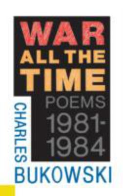 War All the Time Poems 1981 - 1984