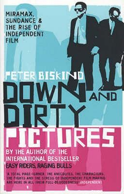Down and Dirty Pictures : Miramax, Sundance and the rise of the independent film