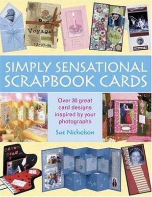 Simply Sensational Scrapbook Cards : Over 30 Great Card Designs Inspired by Your Photographs